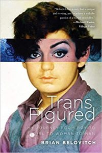 Book cover of Trans Figured: My Journey from Boy to Girl to Woman to Man by Brian Belovitch